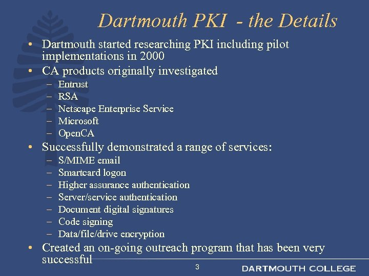 Dartmouth PKI - the Details • Dartmouth started researching PKI including pilot implementations in