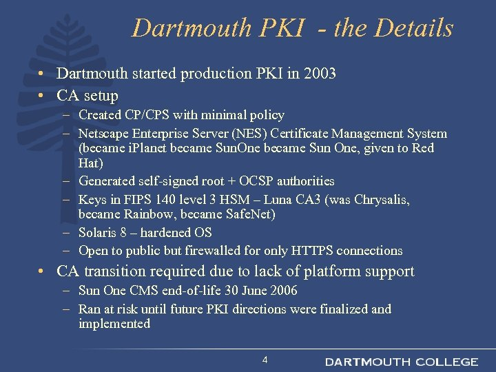 Dartmouth PKI - the Details • Dartmouth started production PKI in 2003 • CA