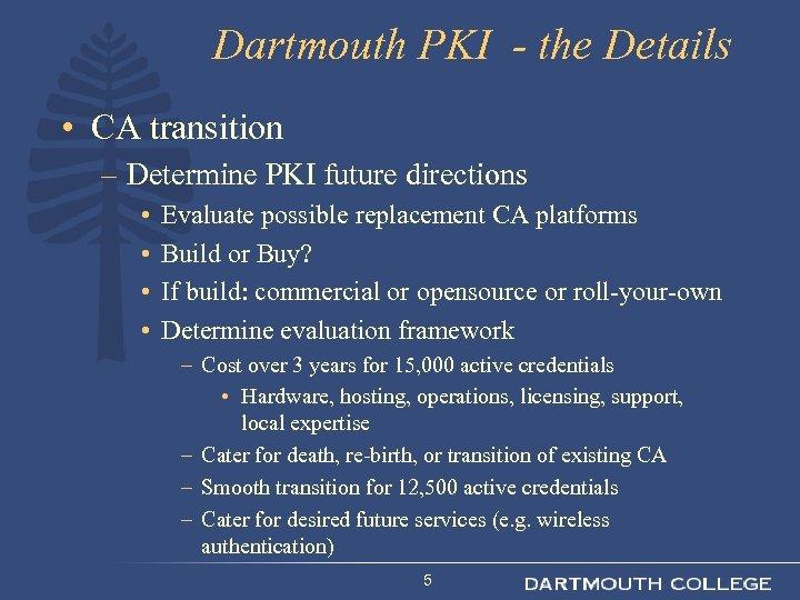 Dartmouth PKI - the Details • CA transition – Determine PKI future directions •