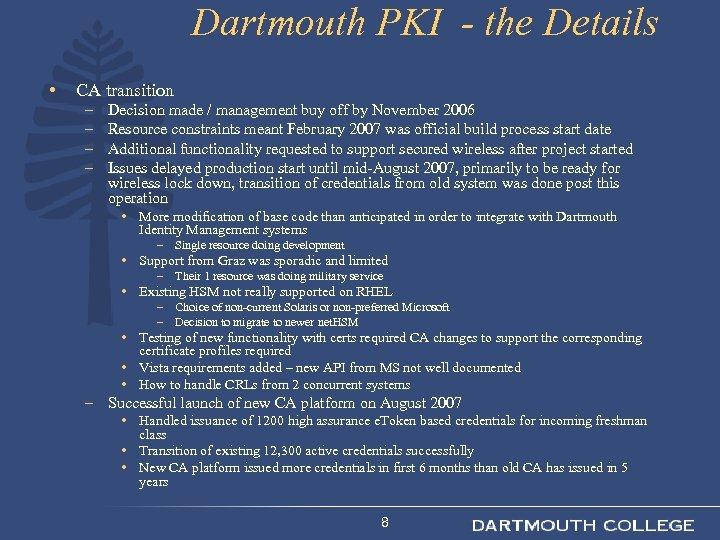 Dartmouth PKI - the Details • CA transition – – Decision made / management