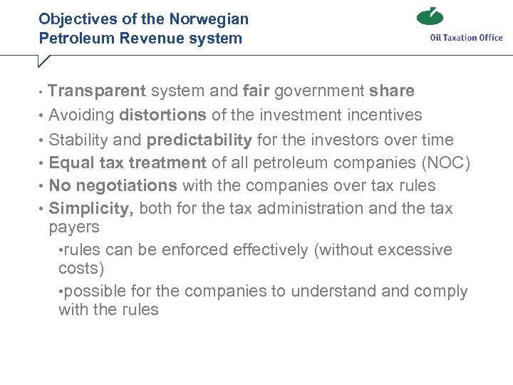 Objectives of the Norwegian Petroleum Revenue system Transparent system and fair government share •