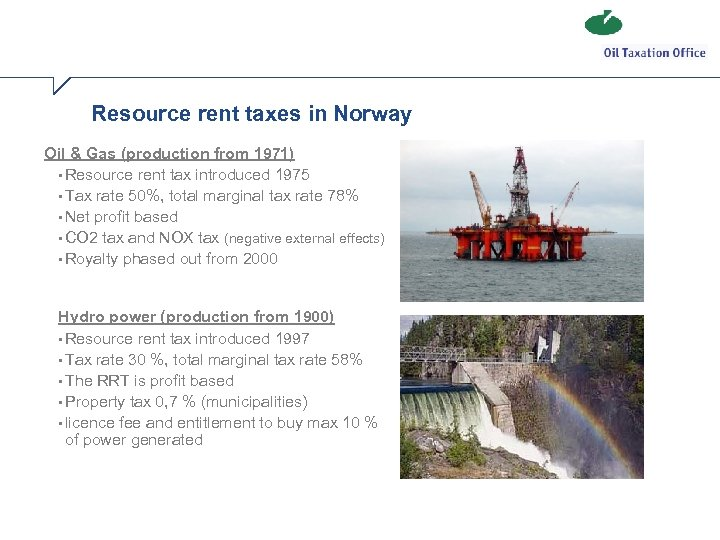 Resource rent taxes in Norway Oil & Gas (production from 1971) • Resource rent