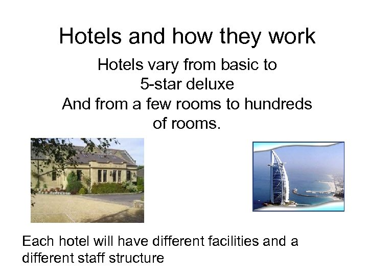 Hotels and how they work Hotels vary from basic to 5 -star deluxe And