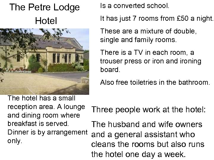 The Petre Lodge Hotel Is a converted school. It has just 7 rooms from