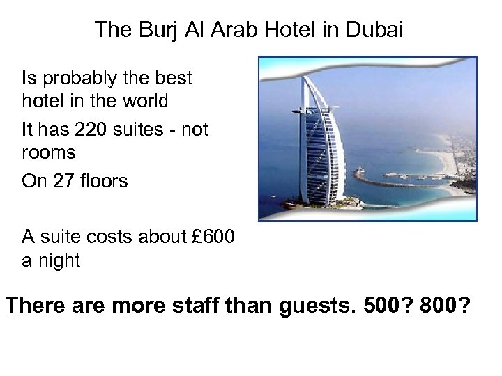 The Burj Al Arab Hotel in Dubai Is probably the best hotel in the