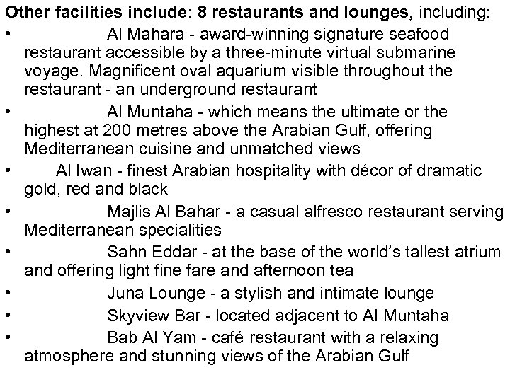 Other facilities include: 8 restaurants and lounges, including: • Al Mahara - award-winning signature