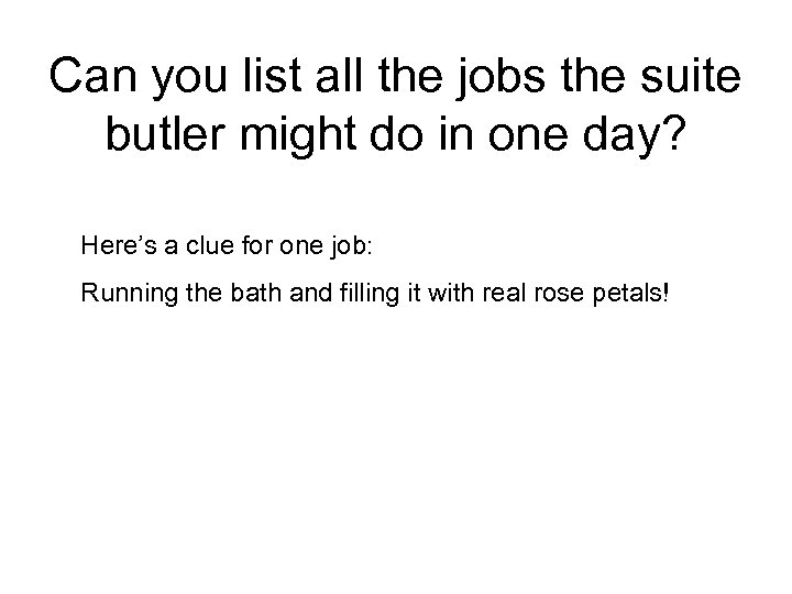 Can you list all the jobs the suite butler might do in one day?
