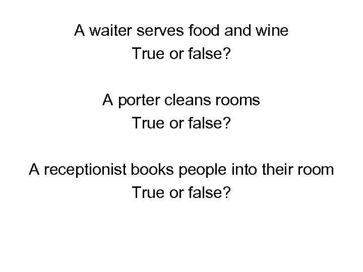 A waiter serves food and wine True or false? A porter cleans rooms True