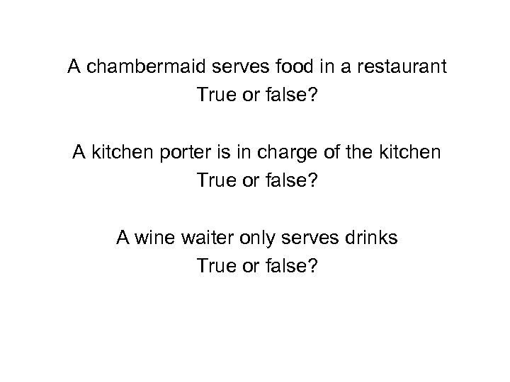 A chambermaid serves food in a restaurant True or false? A kitchen porter is