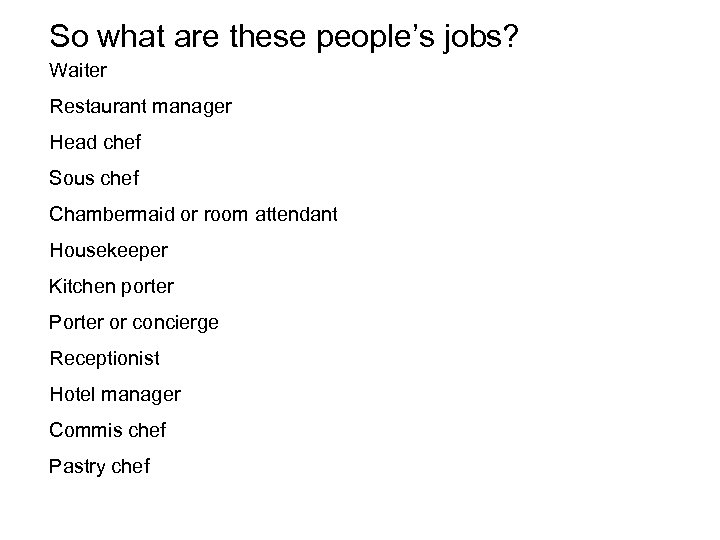 So what are these people's jobs? Waiter Restaurant manager Head chef Sous chef Chambermaid