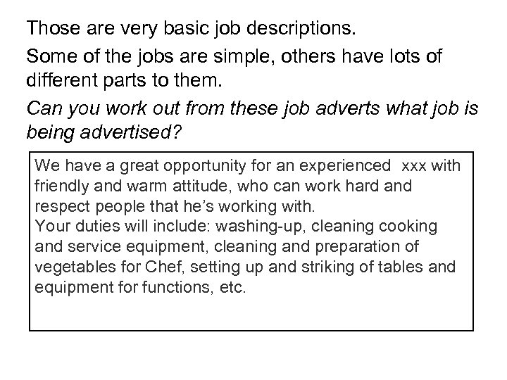 Those are very basic job descriptions. Some of the jobs are simple, others have