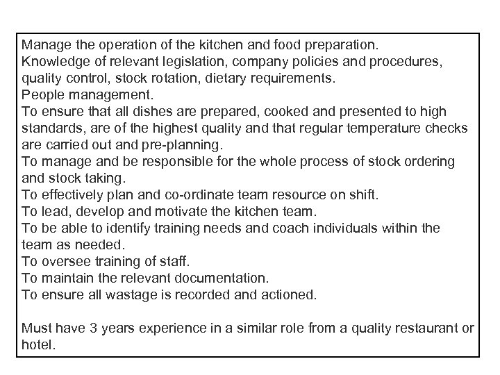 Manage the operation of the kitchen and food preparation. Knowledge of relevant legislation, company