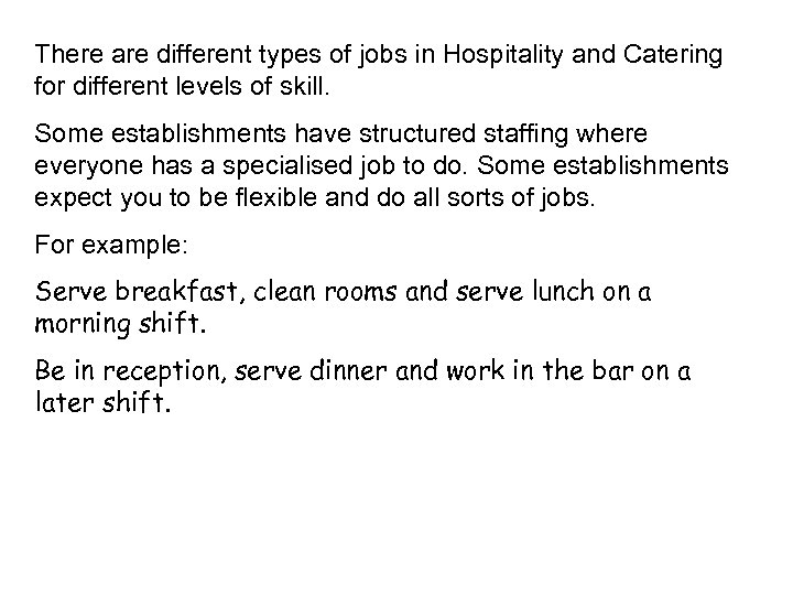There are different types of jobs in Hospitality and Catering for different levels of