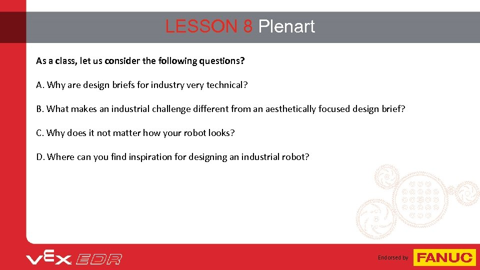 LESSON 8 Plenart As a class, let us consider the following questions? A. Why