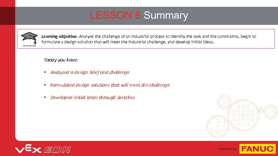 LESSON 8 Summary Learning objective: Analyse the challenge of an industrial process to identify