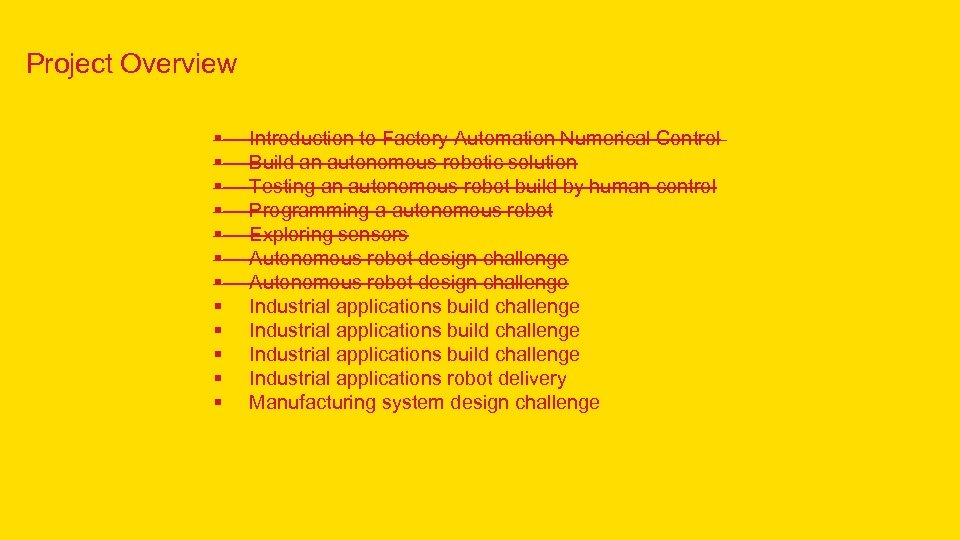 Project Overview § § § Introduction to Factory Automation Numerical Control Build an autonomous
