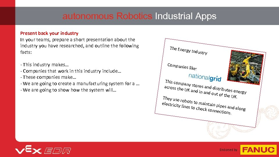 autonomous Robotics Industrial Apps Present back your industry In your teams, prepare a short