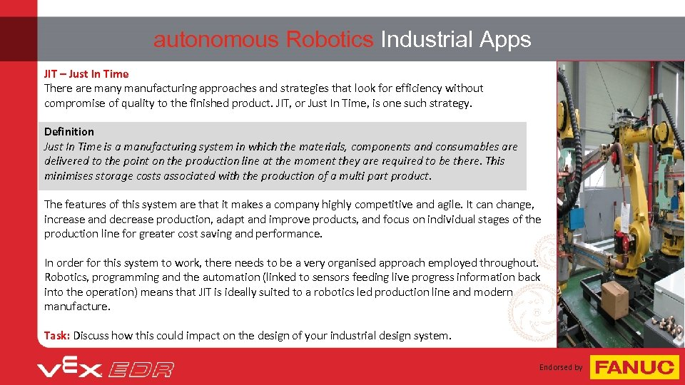 autonomous Robotics Industrial Apps JIT – Just In Time There are many manufacturing approaches