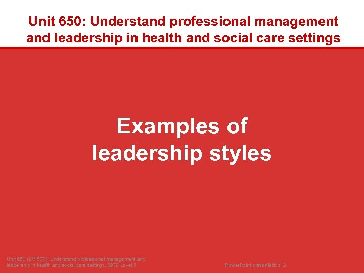 Unit 650: Understand professional management and leadership in health and social care settings Examples