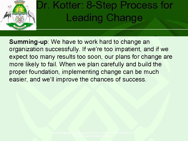 Dr. Kotter: 8 -Step Process for Leading Change Summing-up: We have to work hard