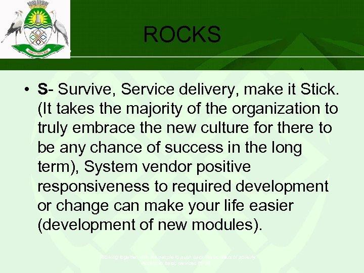 ROCKS • S- Survive, Service delivery, make it Stick. (It takes the majority of
