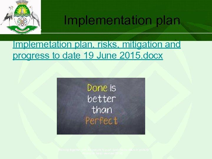 Implementation plan Implemetation plan, risks, mitigation and progress to date 19 June 2015. docx