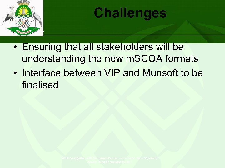 Challenges • Ensuring that all stakeholders will be understanding the new m. SCOA formats
