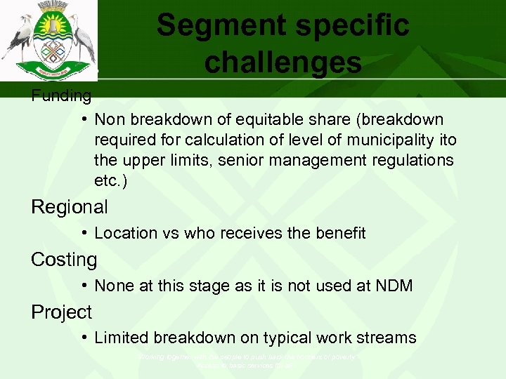Segment specific challenges Funding • Non breakdown of equitable share (breakdown required for calculation
