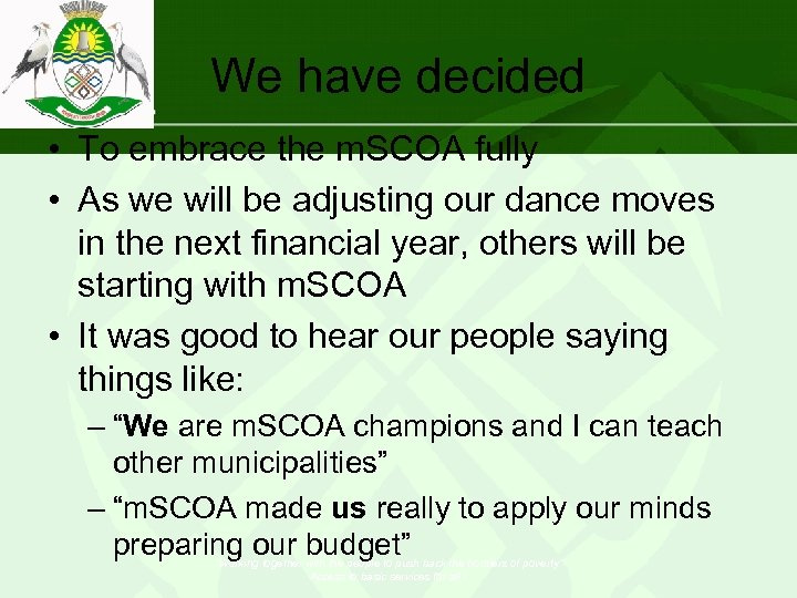 We have decided • To embrace the m. SCOA fully • As we will