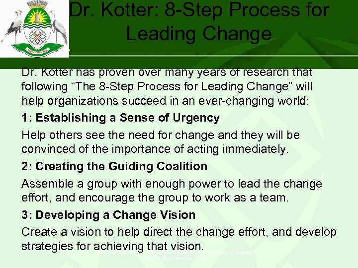 Dr. Kotter: 8 -Step Process for Leading Change Dr. Kotter has proven over many