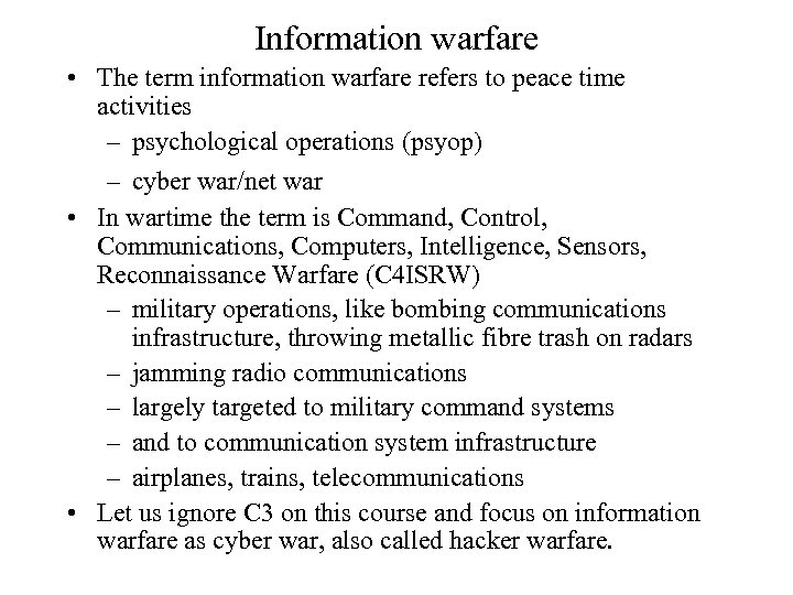 Information warfare • The term information warfare refers to peace time activities – psychological