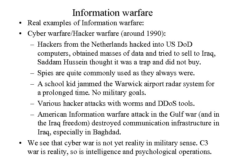 Information warfare • Real examples of Information warfare: • Cyber warfare/Hacker warfare (around 1990):