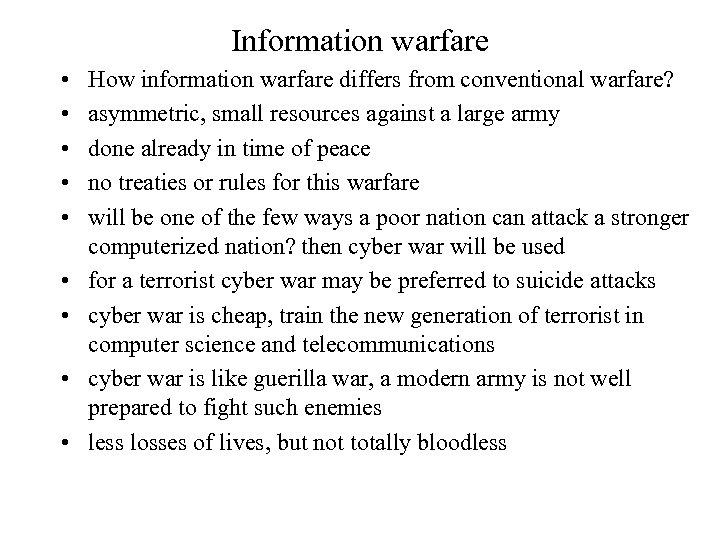 Information warfare • • • How information warfare differs from conventional warfare? asymmetric, small