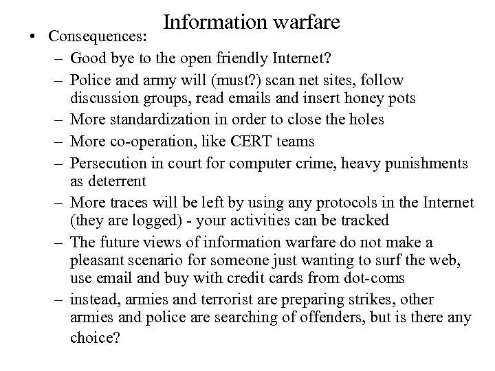 Information warfare • Consequences: – Good bye to the open friendly Internet? – Police