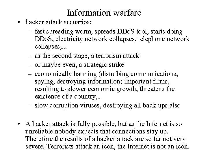 Information warfare • hacker attack scenarios: – fast spreading worm, spreads DDo. S tool,