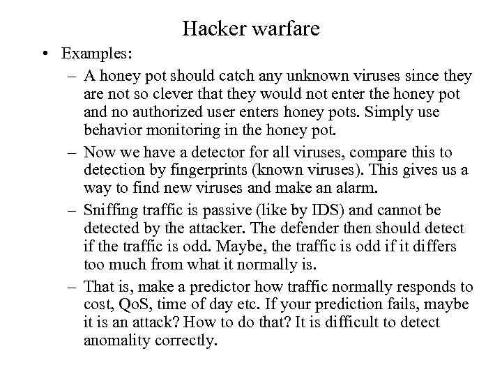 Hacker warfare • Examples: – A honey pot should catch any unknown viruses since