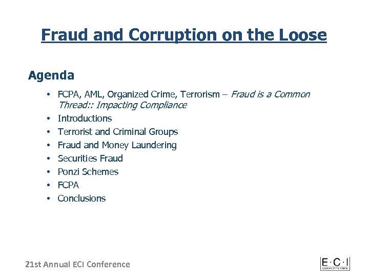 Fraud and Corruption on the Loose Agenda • FCPA, AML, Organized Crime, Terrorism –