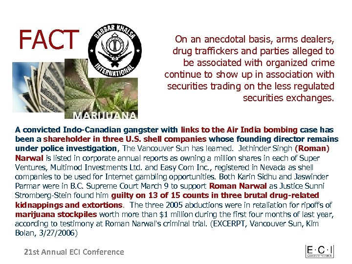 FACT On an anecdotal basis, arms dealers, drug traffickers and parties alleged to be
