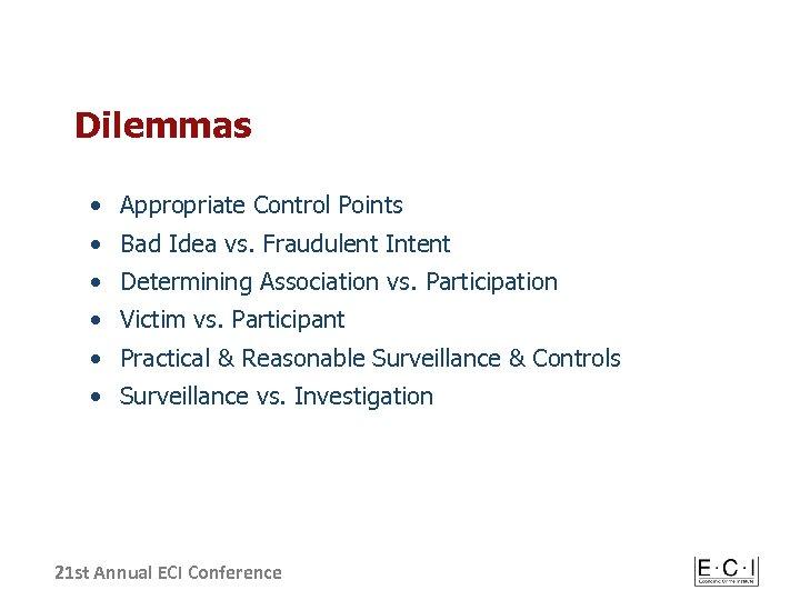 Dilemmas • Appropriate Control Points • Bad Idea vs. Fraudulent Intent • Determining Association