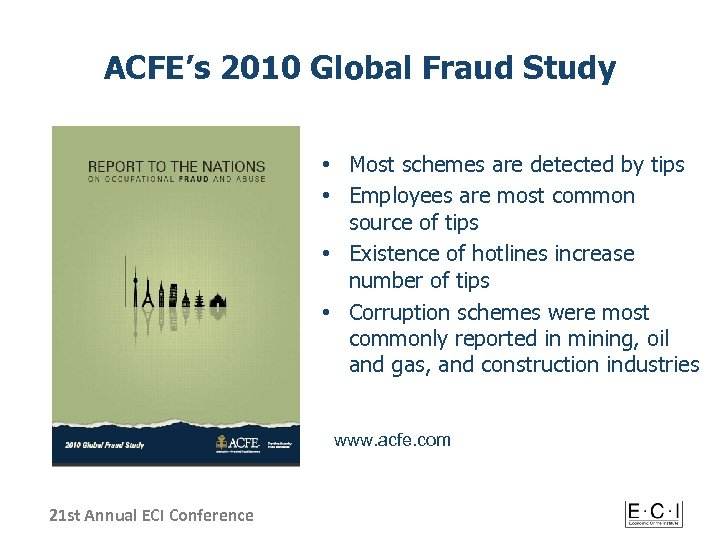 ACFE's 2010 Global Fraud Study • Most schemes are detected by tips • Employees