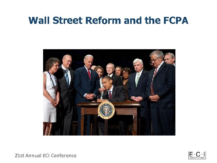 Wall Street Reform and the FCPA 21 st Annual ECI Conference