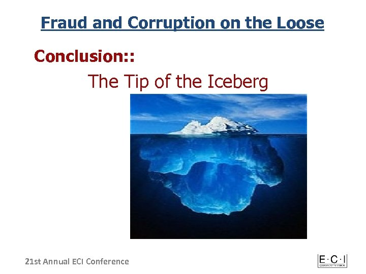 Fraud and Corruption on the Loose Conclusion: : The Tip of the Iceberg 21