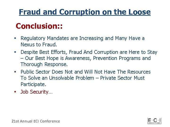 Fraud and Corruption on the Loose Conclusion: : • Regulatory Mandates are Increasing and