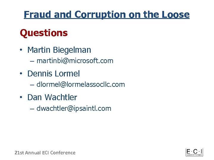 Fraud and Corruption on the Loose Questions • Martin Biegelman – martinbi@microsoft. com •