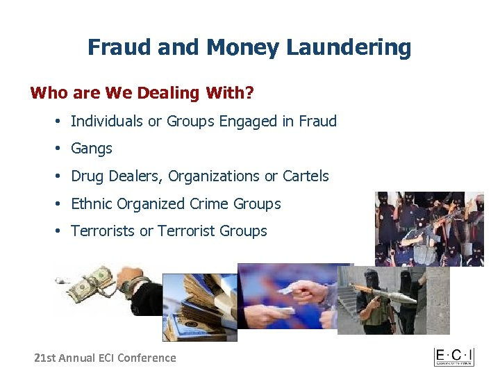 Fraud and Money Laundering Who are We Dealing With? • Individuals or Groups Engaged