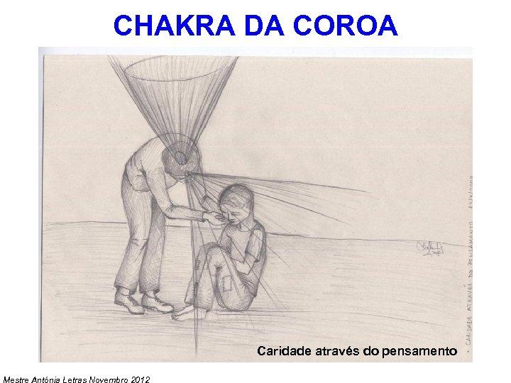 CHAKRA DA COROA Caridade através do pensamento Mestre Antónia Letras Novembro 2012