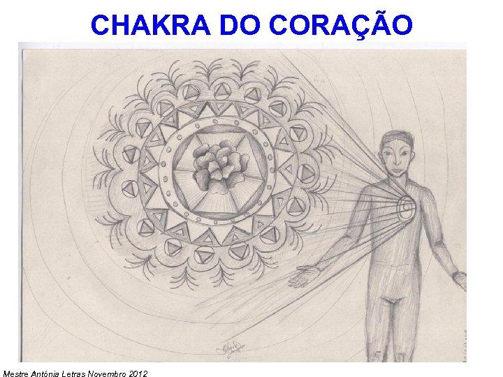 CHAKRA DO CORAÇÃO Mestre Antónia Letras Novembro 2012