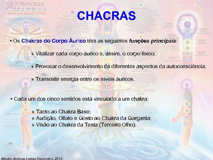 CHACRAS • Os Chakras do Corpo Áurico têm as seguintes funções principais: » Vitalizar