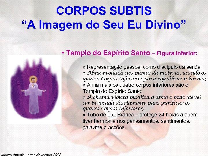 """CORPOS SUBTIS """"A Imagem do Seu Eu Divino"""" • Templo do Espírito Santo –"""