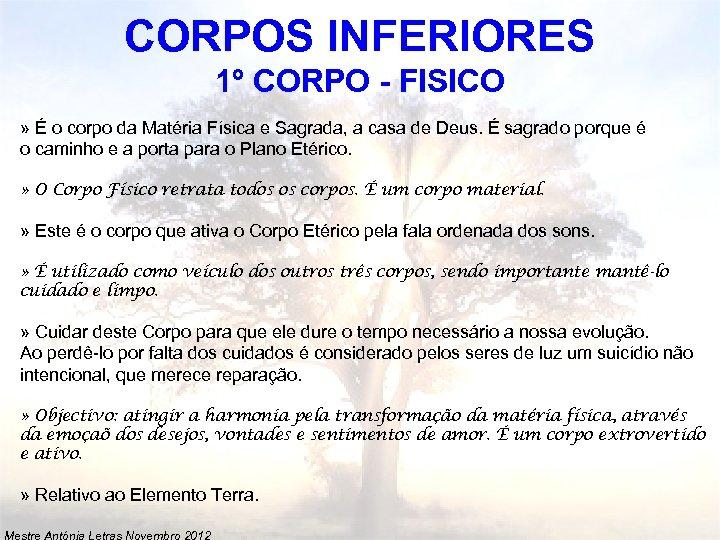 CORPOS INFERIORES 1º CORPO - FISICO » É o corpo da Matéria Física e